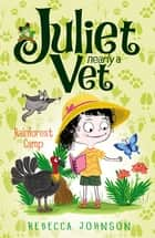 Rainforest Camp - Juliet, Nearly A Vet ebook by Rebecca Johnson
