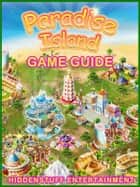 Paradise Island Game Guide Unofficial ebook by Hiddenstuff Entertainment