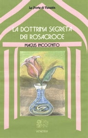 La Dottrina segreta dei Rosacroce ebook by Magus Incognito