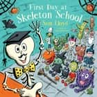 First Day at Skeleton School ebook by Sam Lloyd, Sam Lloyd