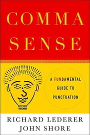 Comma Sense - A Fun-damental Guide to Punctuation ebook by Richard Lederer,John Shore