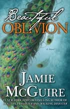 Beautiful Oblivion - A Novel ebook by