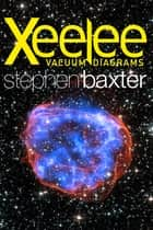 Xeelee: Vacuum Diagrams ebook by Stephen Baxter