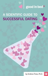 A Scientific Guide to Successful Dating ebook by Andrew Trees Ph.D.