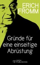 Gründe für eine einseitige Abrüstung - The Case for Unilateral Disarmament ebook by Erich Fromm, Rainer Funk
