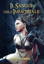 Il Sangue dell'Immortale ebook by Augusto Chiarle