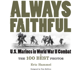 Always Faithful - The 100 Best Photos of U.S. Marines in World War II Combat ebook by Eric Hammel