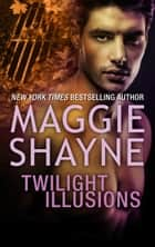 Twilight Illusions/Beyond Twilight ebook by Maggie Shayne