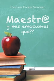 Maestr@ y mis emociones que?? ebook by Kobo.Web.Store.Products.Fields.ContributorFieldViewModel