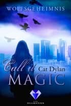 Call it magic 3: Wolfsgeheimnis ebook by Cat Dylan, Laini Otis
