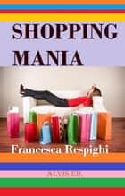 Shopping Mania ebook by Francesca Respighi