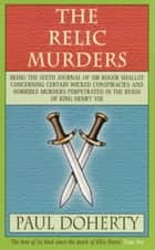 The Relic Murders ebook by Paul Doherty