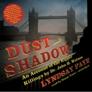 Dust and Shadow - An Account of the Ripper Killings by Dr. John H. Watson audiobook by Lyndsay Faye