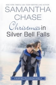 Christmas in Silver Bell Falls - A Silver Bell Falls Holiday Novella ebook by Samantha Chase