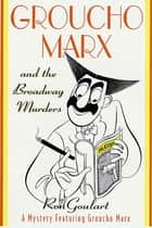 Groucho Marx and the Broadway Murders - A Mystery Featuring Groucho Marx ebook by Ron Goulart