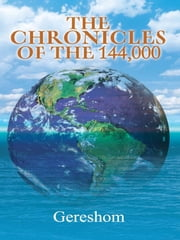 The Chronicles of the 144,000 ebook by Gereshom