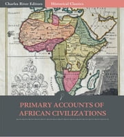 Primary Accounts of African Civilization: The Meroe, Kush, and Axum ebook by Herodotus, Ezana, Strabo, Dio Cassius & Procopius