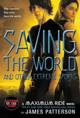 Saving the World and Other Extreme Sports - A Maximum Ride Novel ebook by James Patterson