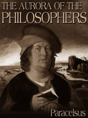 The Aurora Of The Philosophers ebook by Paracelsus
