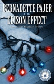 Edison Effect, The - A Professor Bradshaw Mystery ebook by Bernadette Pajer