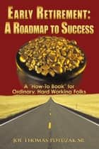 Early Retirement: A Roadmap to Success ebook by Joe Thomas Potuzak Sr.
