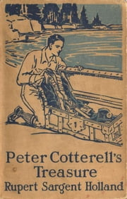 Peter Cotterell's Treasure (Illustrated) ebook by Rupert Sargent Holland