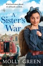 A Sister's War (The Victory Sisters, Book 3) ebook by Molly Green