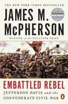 Embattled Rebel - Jefferson Davis as Commander in Chief ebook by James M. McPherson