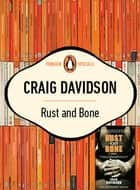 Rust and Bone - Single Story Taken From Rust And Bone Collection Of Short Stories ebook by Craig Davidson