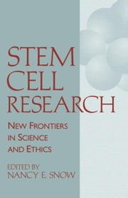 Stem Cell Research: New Frontiers in Science and Ethics ebook by Snow, Nancy E.