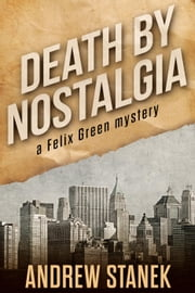 Death by Nostalgia - Felix Green Mysteries ebook by Andrew Stanek