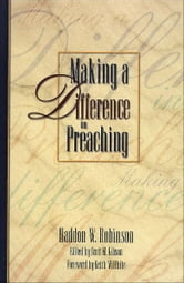 Making a Difference in Preaching - Haddon Robinson on Biblical Preaching ebook by Haddon W. Robinson