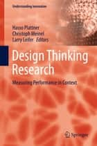 Design Thinking Research - Measuring Performance in Context ebook by Hasso Plattner, Christoph Meinel, Larry Leifer