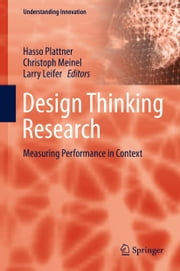 Design Thinking Research - Measuring Performance in Context ebook by Hasso Plattner,Christoph Meinel,Larry Leifer