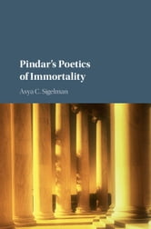 Pindar's Poetics of Immortality ebook by Asya C. Sigelman
