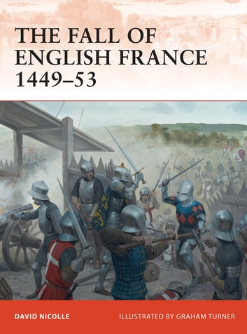 The Fall of English France 1449–53 ebook by Dr David Nicolle