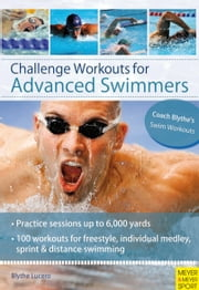 Challenge Workouts for Advanced Swimmers ebook by Blythe Lucero