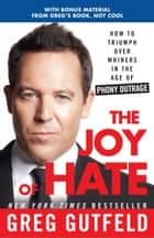 The Joy of Hate - How to Triumph over Whiners in the Age of Phony Outrage ebook by Greg Gutfeld