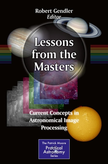 Lessons from the Masters - Current Concepts in Astronomical Image Processing ebook by