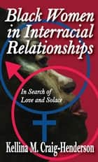 Black Women in Interracial Relationships - In Search of Love and Solace ebook by Kellina Craig-Henderson