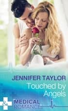 Touched By Angels (Mills & Boon Medical) (Dalverston Hospital, Book 2) ebook by Jennifer Taylor