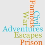 Famous Adventures And Prison Escapes Of The Civil War ebook by Various