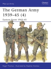The German Army 1939?45 (4) - Eastern Front 1943?45 ebook by Nigel Thomas,Stephen Andrew