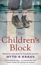 The Children's Block - Based on a true story by an Auschwitz survivor ebook by Otto B Kraus