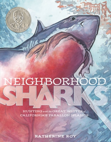 Neighborhood Sharks - Hunting with the Great Whites of California's Farallon Islands ebook by Katherine Roy