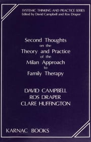 Second Thoughts on the Theory and Practice of the Milan Approach to Family Therapy ebook by David Campbell,Ros Draper,Clare Huffington