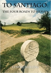 To Santiago - The Four Roads to Heaven ebook by Edwin Mullins