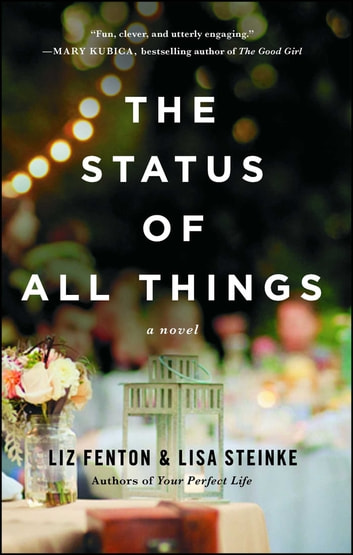 The Status of All Things - A Novel ebook by Liz Fenton,Lisa Steinke