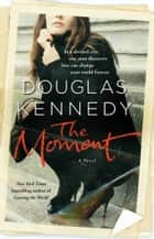 The Moment ebook by Douglas Kennedy