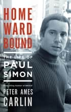 Homeward Bound - The Life of Paul Simon ebook by Peter Ames Carlin
